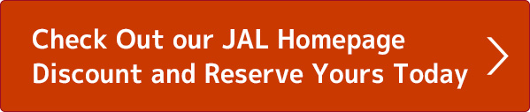 Check Out our JAL Homepage Discount and Reserve Yours Today